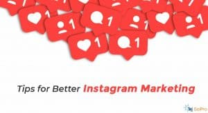 Are You Making the Most of Instagram? Tips for Better Instagram Marketing