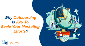 Outsourcing is Key to Scale Your Marketing Efforts